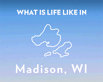 What is life like in Madison, WI?